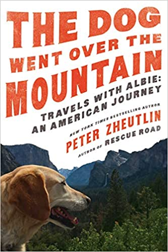 The Dog Went Over the Mountain: Travels With Albie—An American Journey, by Peter Zheutlin