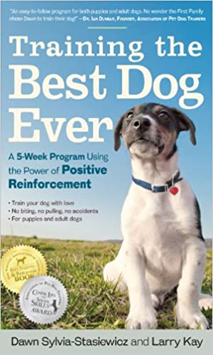 Training the Best Dog Ever: A 5-Week Program Using the Power of Positive Reinforcement, by Larry Kay and Dawn Sylvia-Stasiewicz