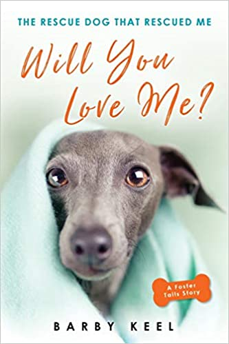 WILL YOU LOVE ME? The Rescue Dog that Rescued Me, by Barby Keel