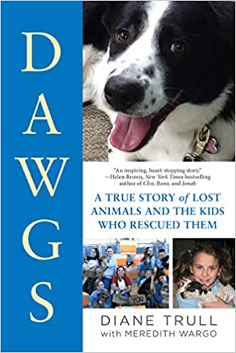 DAWGS: A True Story of Lost Animals and the Kids Who Rescued Them, by Diane Krull and Meredith Wargo